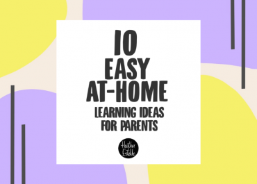 10 Easy At-Home Learning Ideas For Parents