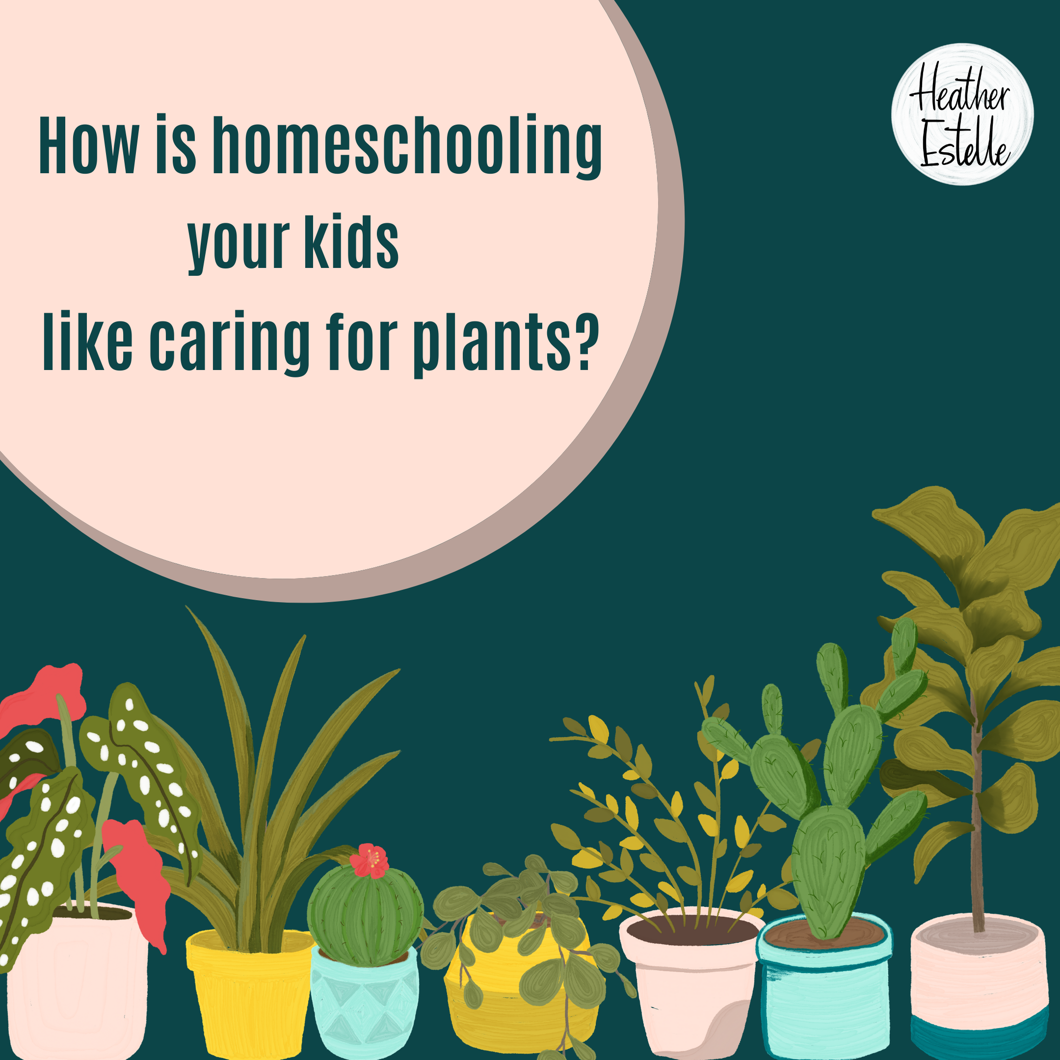 How is homeschooling your kids like caring for plants?