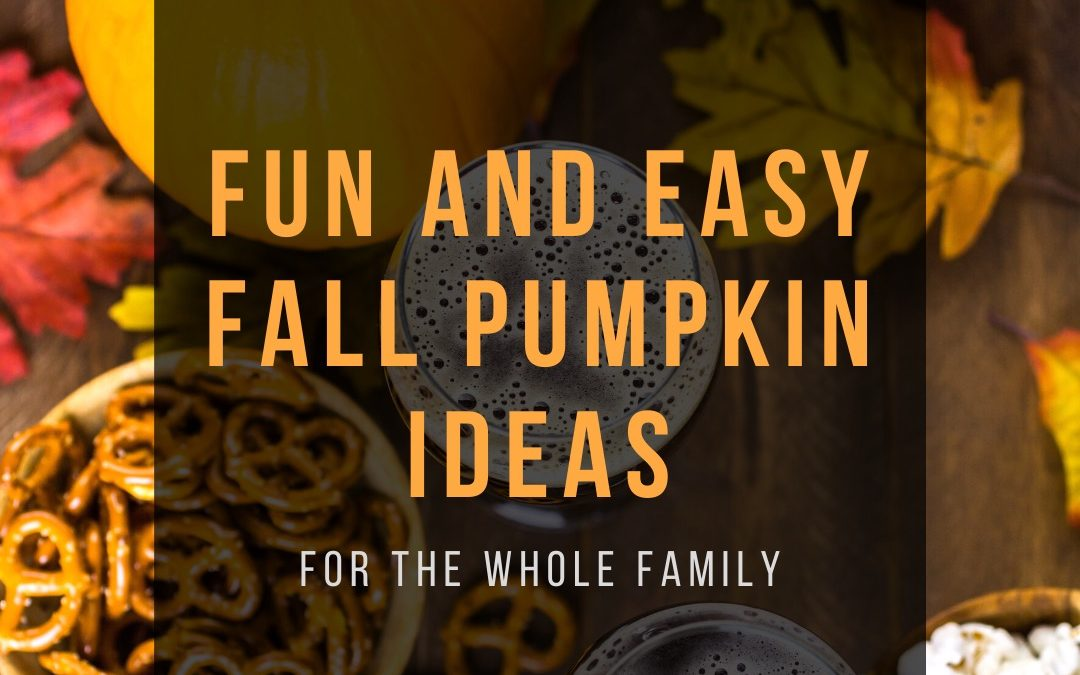 Fun and Easy Fall Pumpkin Ideas for the Whole Family