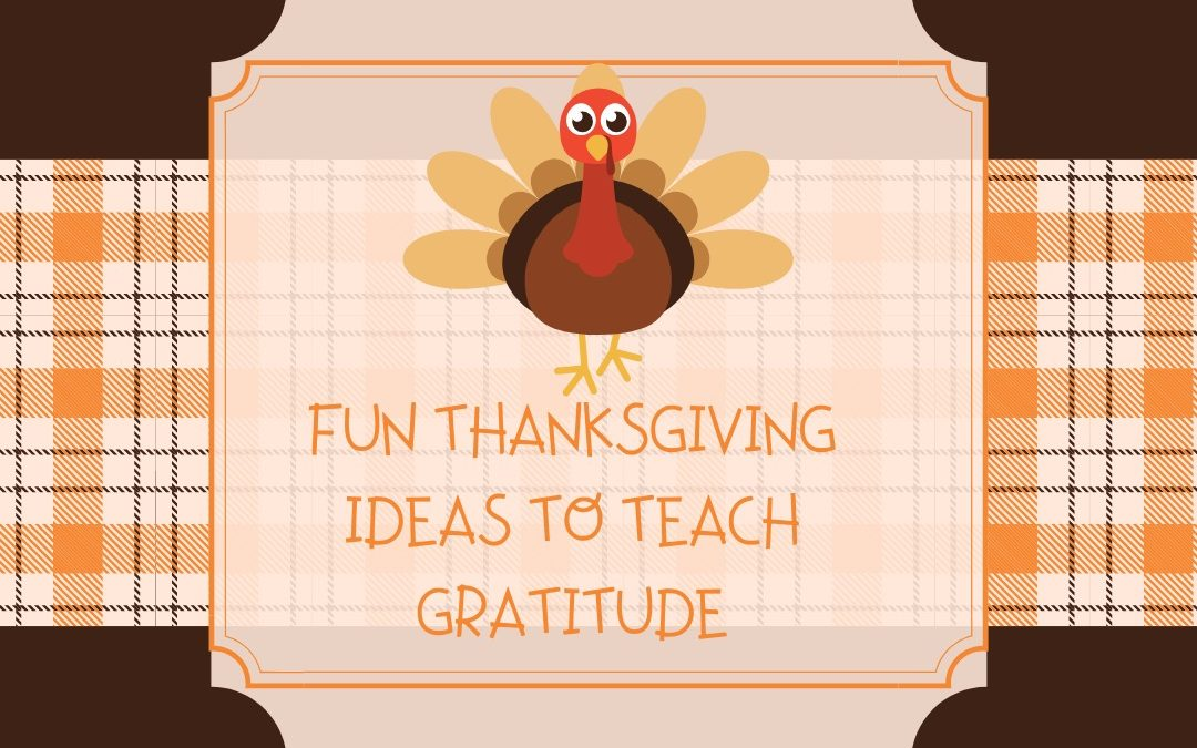 Fun Thanksgiving Ideas to Teach Gratitude